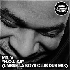 Mr. V - H.O.U.S.E (Umbrella Boys Club Dub Mix) FREE DOWNLOAD.