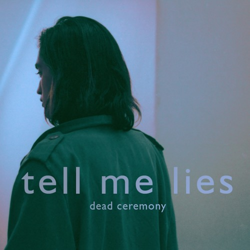 dead ceremony - Tell Me Lies