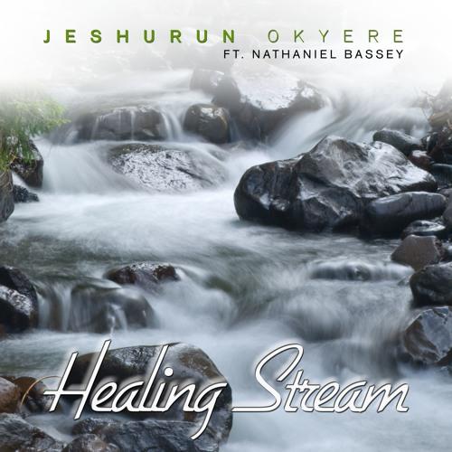 HEALING STREAM - Jeshurun Okyere (ft. Nathaniel Bassey)