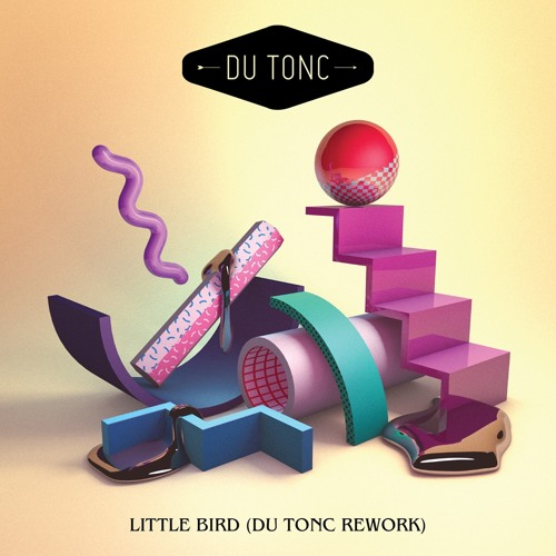 Little Bird (Du Tonc Rework) [FREE DOWNLOAD]