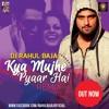 Download KYA  MUJHE PYAR HAI - DJ RAHUL BAJAJ Mp3