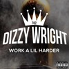 Dizzy Wright - Work A Lil Harder (Prod by Alex Lustig) mp3