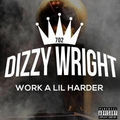 Dizzy Wright - Work A Lil Harder (Prod by Alex Lustig)