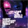 Axwell, Ingrosso, Angello, Laidback Luke - Leave The World Behind (Gabry Casarano Bootleg RMX)