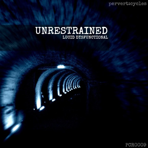 Lucid Dysfunctional - Unrestrained (PCR0009)