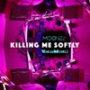 Killing Me Softly (VenessaMichaels X MOONZz Redo)