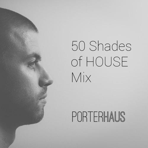 PORTERHAUS | 50 Shades Of HOUSE Mix