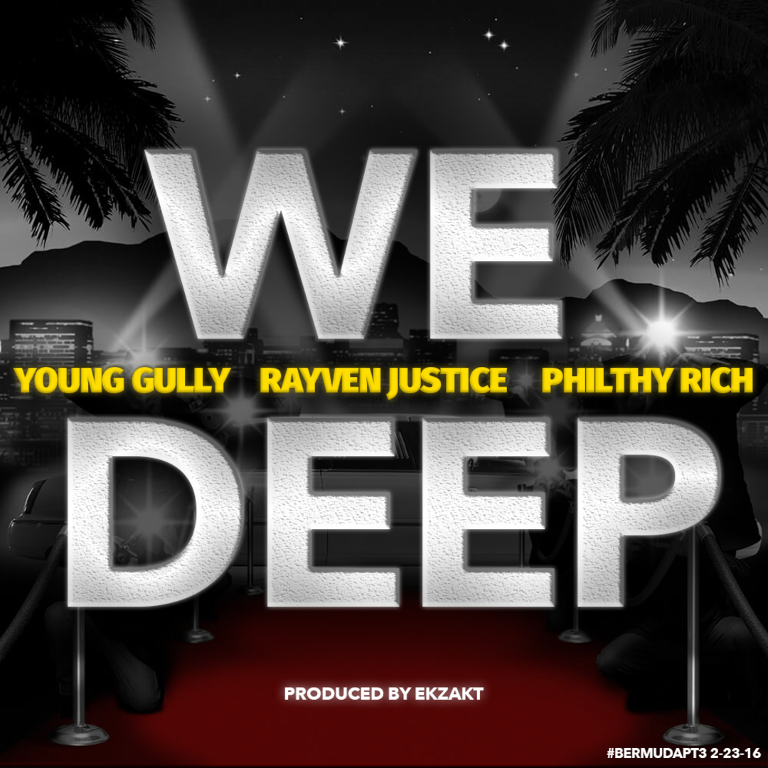 Young Gully ft. Rayven Justice & Philthy Rich - We Deep [Thizzler.com Exclusive]