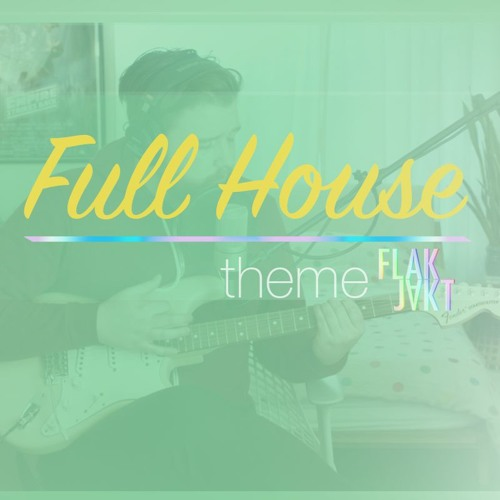 Full House - Theme (Cover) by FLAKJAKT