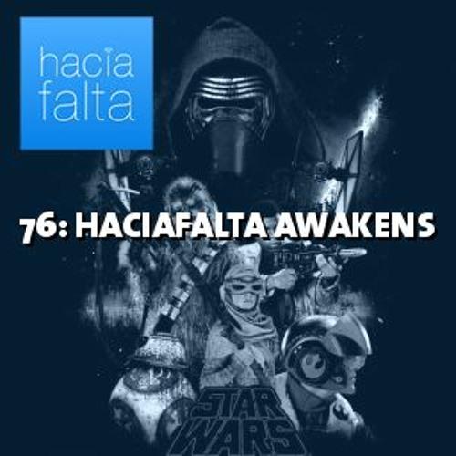 #76: HACIAFALTA AWAKENS