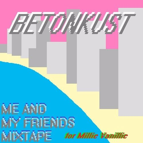 BETONKUST // ME AND MY FRIENDS MIXTAPE