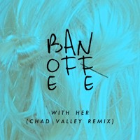Banoffee - With Her (Chad Valley Remix)