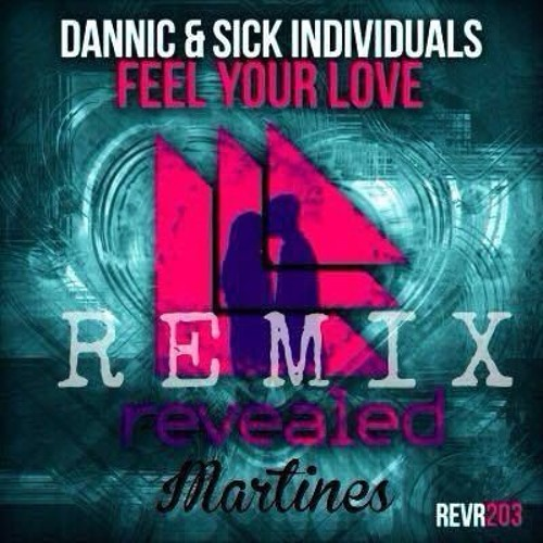 Dannic & Sick Individuals - Feel Your Love (Martines Remix)
