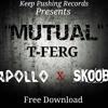 Mutual By- T-Ferg Feat. Apollo , Scoop Dini