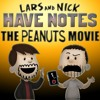 Lars and Nick Have Notes - 02 - The Peanuts Movie