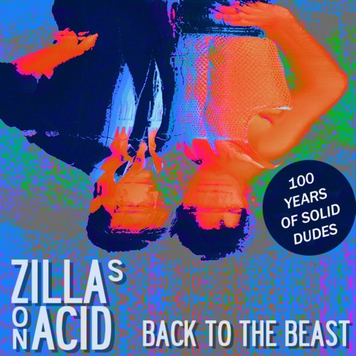 PRÉMIÈRE: ZILLAS on ACID - Back To The Beast (100 Years of Solid Dudes Records)