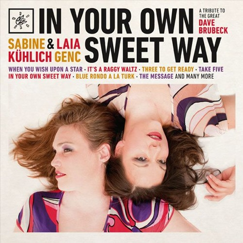 Sabine Kühlich & Laia Genc | In Your Own Sweet Way ~ A Tribute to the great Dave Bubeck