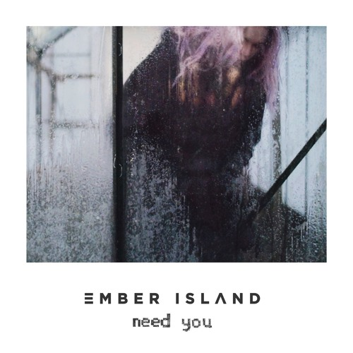 Image result for Ember Island - Need You