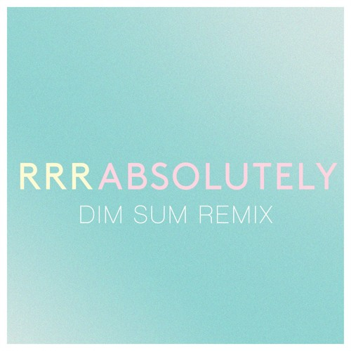 Absolutely (Dim Sum Remix)