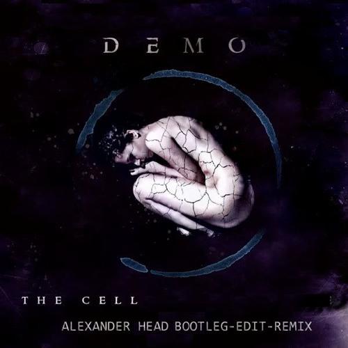 DEMO_THE CELL (alexander head )EDIT - BOOTLEG