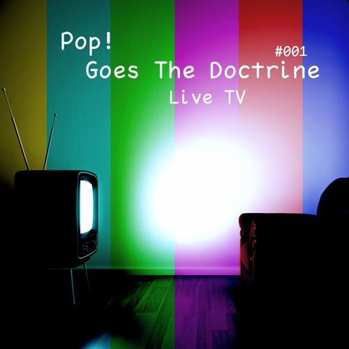 Pop! Goes The Doctrine #001 - Live TV