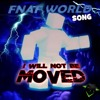 I WILL NOT BE MOVED - DAGames (FNAF World SONG)