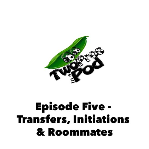 Episode 5 - Transfers, Initiations and Roommates
