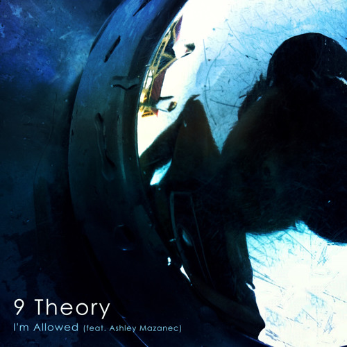9 Theory - I'm Allowed ft Ashley Mazanec [PREMIERE]