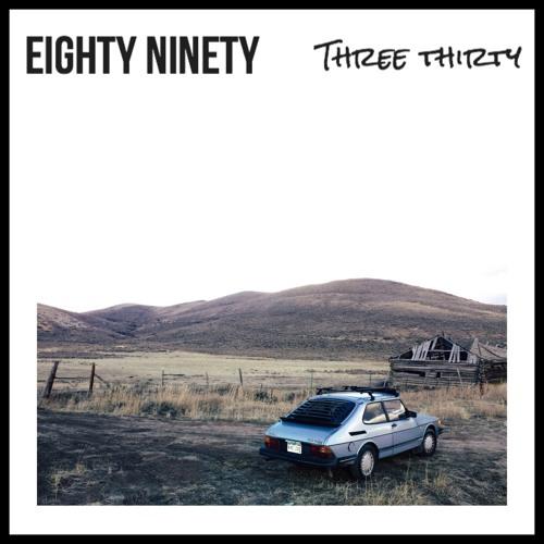Eighty Ninety - Three Thirty