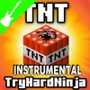 TNT (Minecraft Song)[Instrumental]- CaptainSparklez & TryHardNinja
