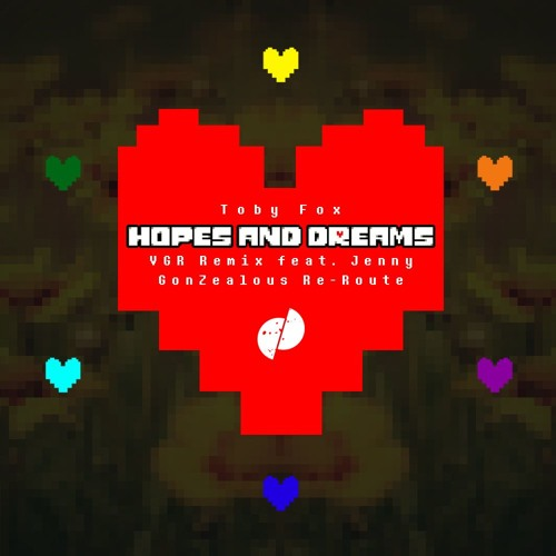 """Toby Fox - Hopes And Dreams (VGR Remix feat. Jenny) [GonZealous Re-Route] [FREE DOWNLOAD - """"Buy""""]"""