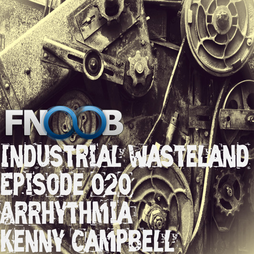 Arrhythmia - Industrial Wasteland Episode 020