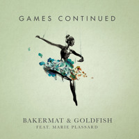 Bakermat & Goldfish - Games Continued (Ft. Marie Plassard)
