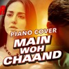 MAIN VOH CHAAND - INCREDIBLE PIANO COVER