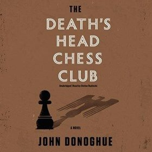 THE DEATH'S HEAD CHESS CLUB By John Donoghue, Read By Stefan Rudnicki