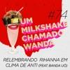 #74 - Relembrando Rihanna em clima de ANTI (feat. Banda Uó)