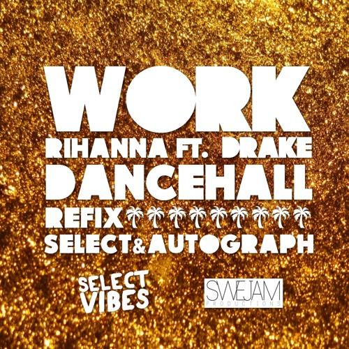 Work (Select & Autograph Dancehall Refix)