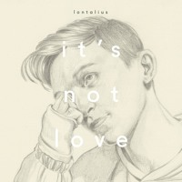 Lontalius - It's Not Love