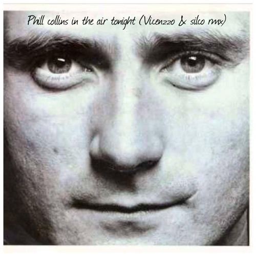 """Phill Collins """"In the air tonight"""" (Vicenzzo & Silco private remix)"""