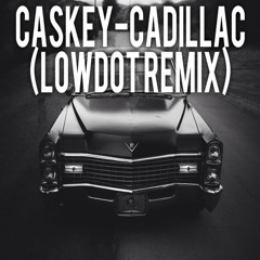 Caskey - Cadillac (LowDot Remix)(Free Download)