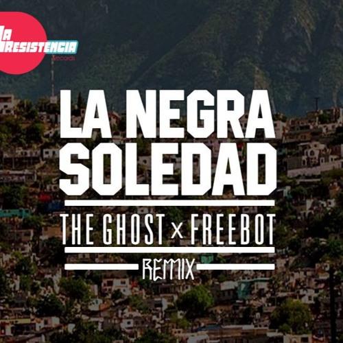 The Ghost X  FREEBOT - La Negra Soledad Remix