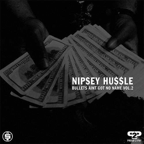 Nipsey Hussle - Bullets Ain't Got No Name Vol  2 by Nipsey