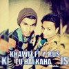 Tu Hai Kaha Khawiz Ft Y-rus Brand New Latest Hindi Love Rap Song Official Music 2K16