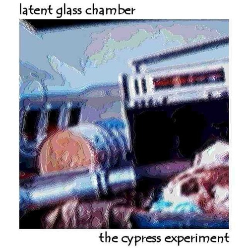 Latent Glass Chamber - The Cypress Experiment
