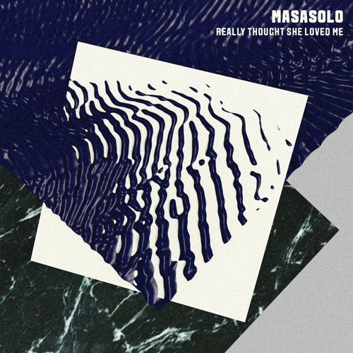 Masasolo - Really Thought She Loved Me
