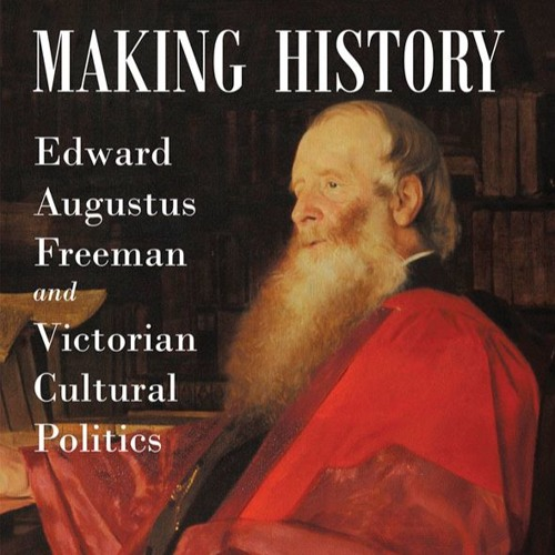 Edward Augustus Freeman and the making of history