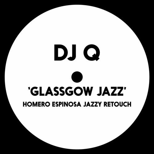 DJ Q - Glassgow Jazz (Homero Espinosa Jazzy Retouch)-FREE DL