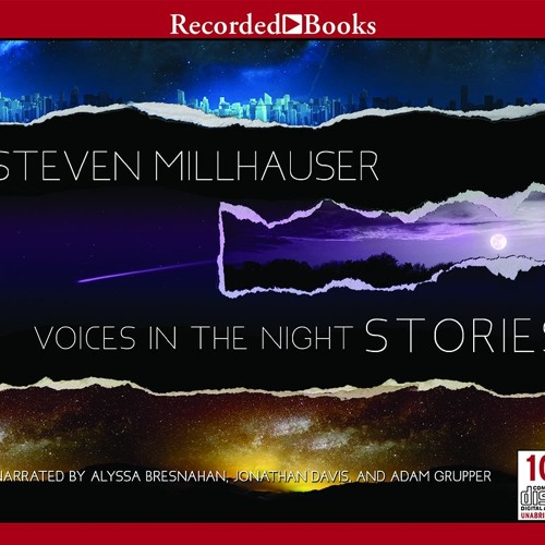 VOICES IN THE NIGHT By Steven Millhauser, Read By Alyssa Bresnahan, Jonathan Davis, Adam Grupper