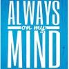 Always On My Mind - ORIGINAL -