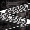 Pablo Oliver Ft. Charlotte - Set Me On Fire (Blaze U & Proxic Remix)*Comp Winner*BUY=FREE DOWNLOAD*